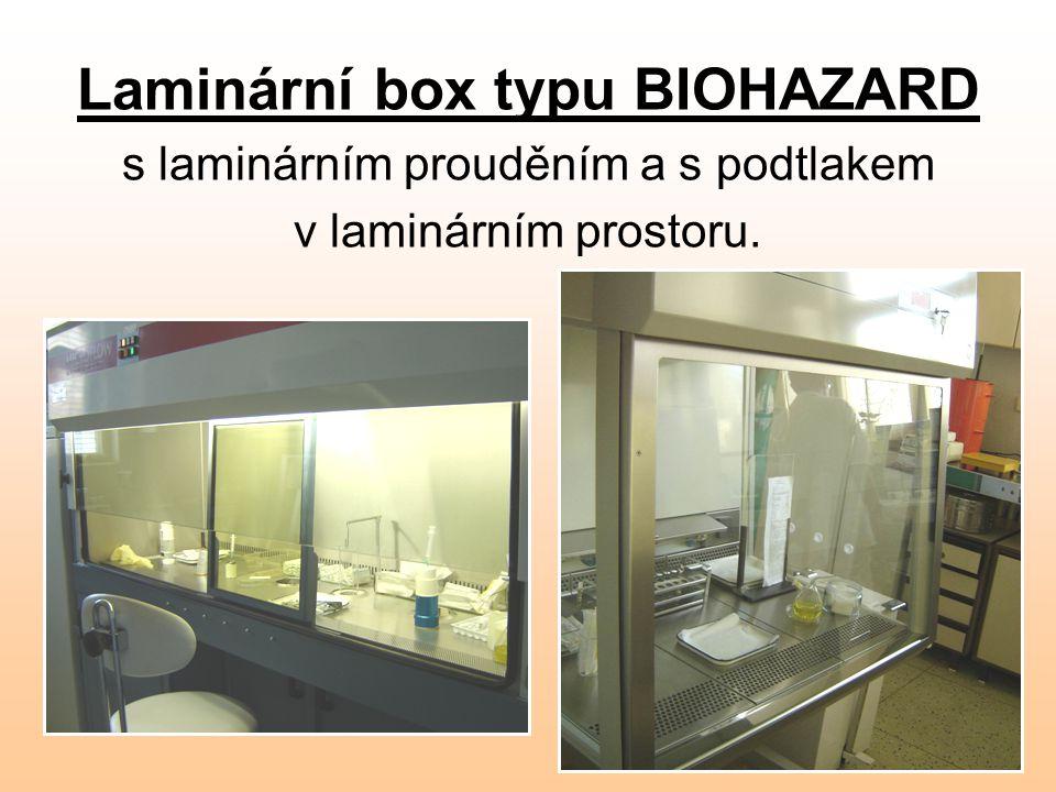 Laminární box typu BIOHAZARD s laminárním prouděním a s podtlakem v laminárním prostoru.