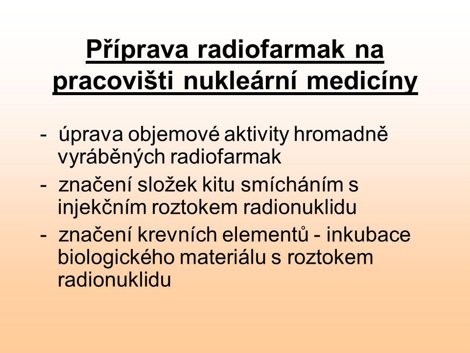 Příprava radiofarmak na pracovišti nukleární medicíny - úprava objemové aktivity hromadně vyráběných radiofarmak - značení složek kitu smícháním s inj