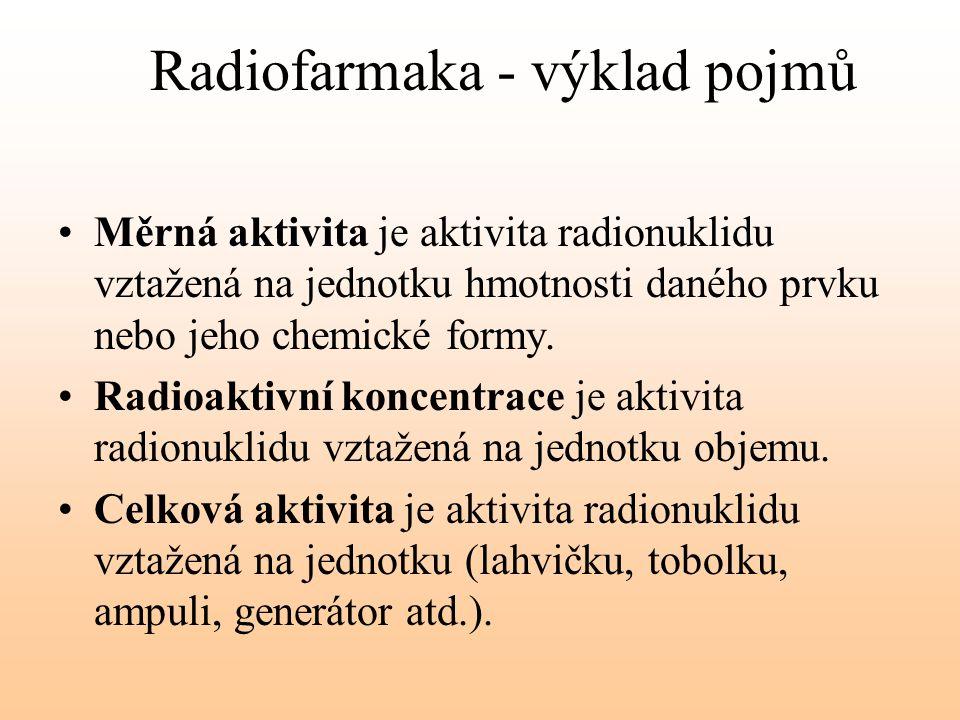 Radiofarmaka - výklad pojmů Měrná aktivita je aktivita radionuklidu vztažená na jednotku hmotnosti daného prvku nebo jeho chemické formy. Radioaktivní