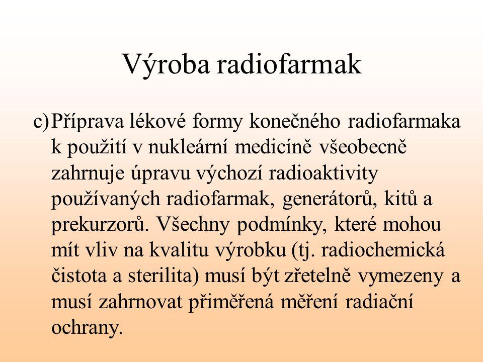 Výroba radiofarmak c)Příprava lékové formy konečného radiofarmaka k použití v nukleární medicíně všeobecně zahrnuje úpravu výchozí radioaktivity použí