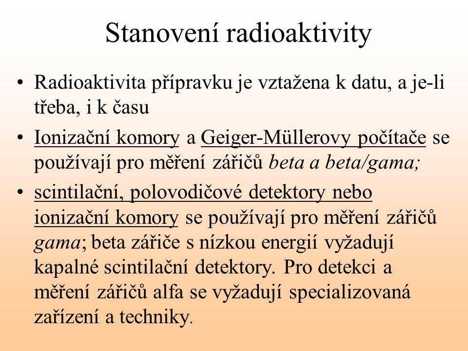 Stanovení radioaktivity Radioaktivita přípravku je vztažena k datu, a je-li třeba, i k času Ionizační komory a Geiger-Müllerovy počítače se používají