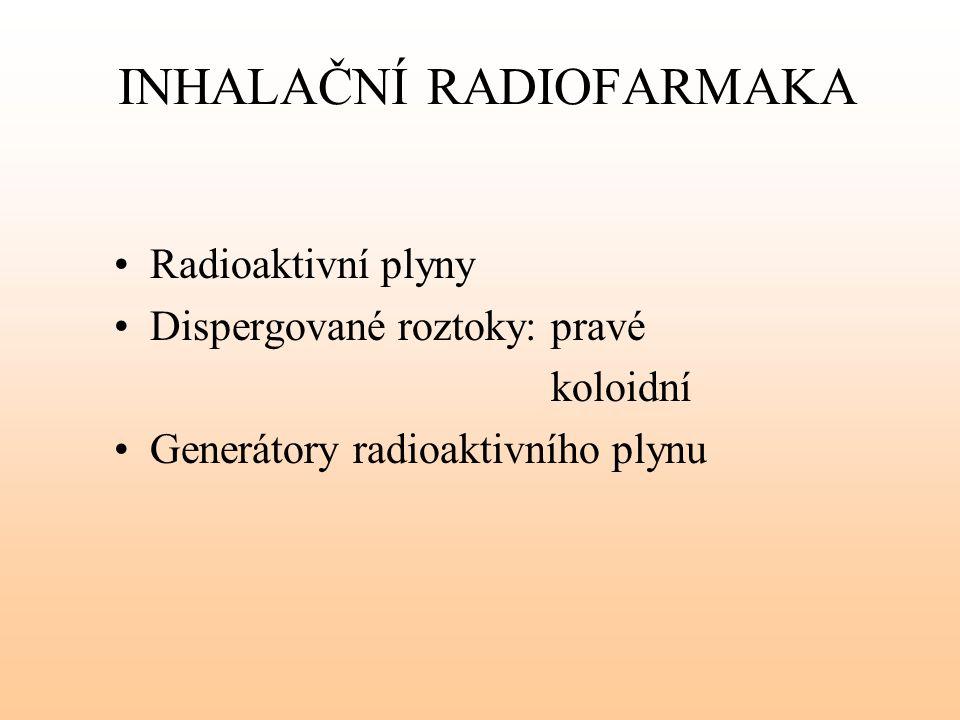 INHALAČNÍ RADIOFARMAKA Radioaktivní plyny Dispergované roztoky: pravé koloidní Generátory radioaktivního plynu