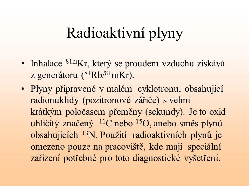 Radioaktivní plyny Inhalace 81m Kr, který se proudem vzduchu získává z generátoru ( 81 Rb/ 81 mKr). Plyny připravené v malém cyklotronu, obsahující ra