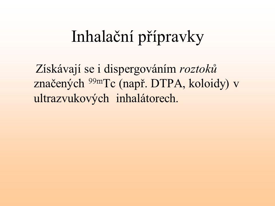 Inhalační přípravky Získávají se i dispergováním roztoků značených 99m Tc (např. DTPA, koloidy) v ultrazvukových inhalátorech.