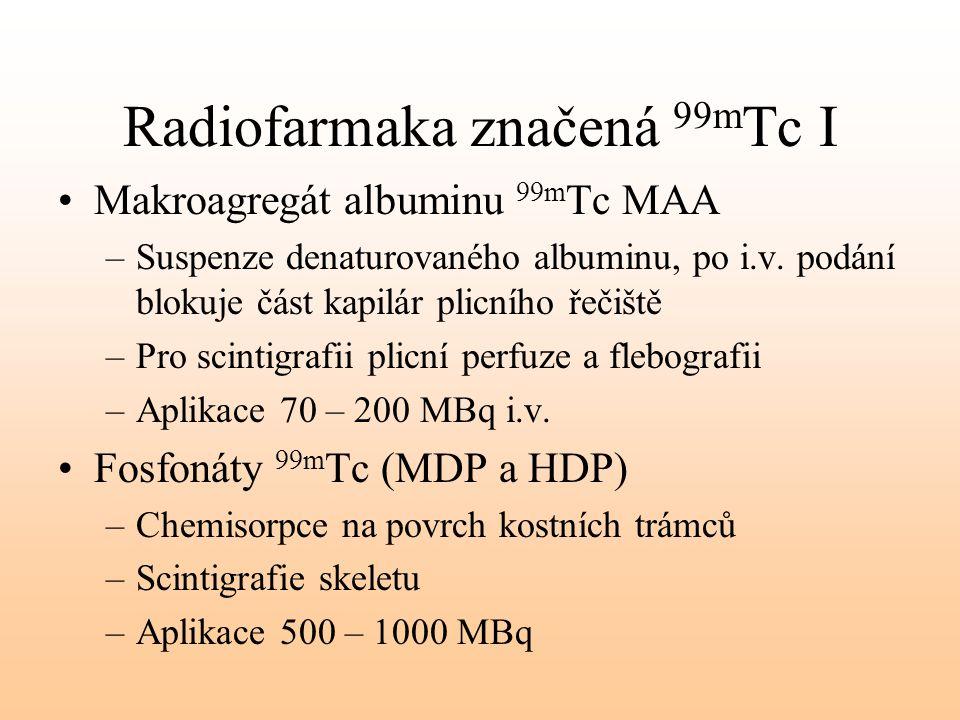 Radiofarmaka značená 99m Tc I Makroagregát albuminu 99m Tc MAA –Suspenze denaturovaného albuminu, po i.v. podání blokuje část kapilár plicního řečiště