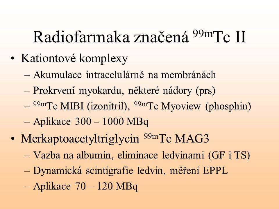Radiofarmaka značená 99m Tc II Kationtové komplexy –Akumulace intracelulárně na membránách –Prokrvení myokardu, některé nádory (prs) – 99m Tc MIBI (iz