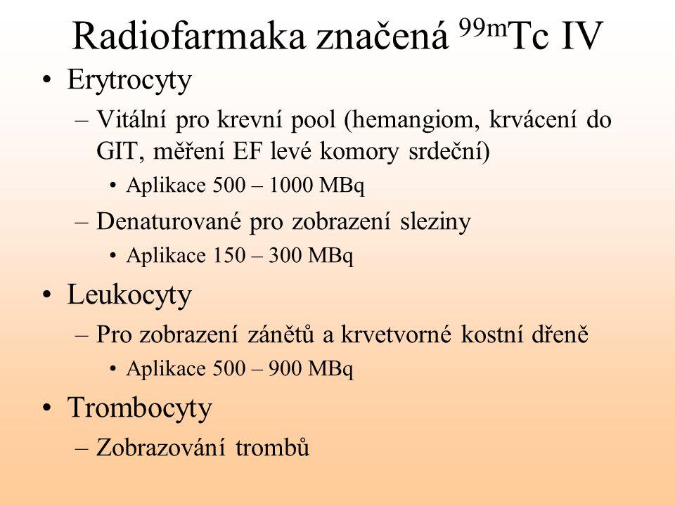 Radiofarmaka značená 99m Tc IV Erytrocyty –Vitální pro krevní pool (hemangiom, krvácení do GIT, měření EF levé komory srdeční) Aplikace 500 – 1000 MBq