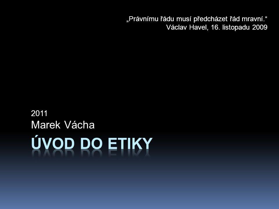 """2011 Marek Vácha """"Právnímu řádu musí předcházet řád mravní."""" Václav Havel, 16. listopadu 2009"""