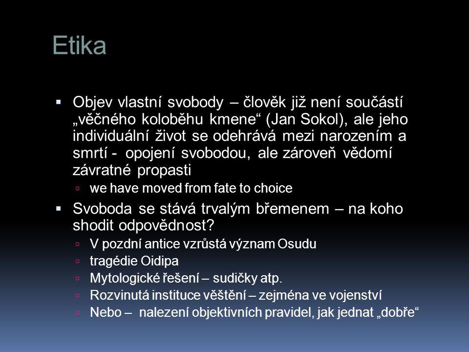 """Etika  Objev vlastní svobody – člověk již není součástí """"věčného koloběhu kmene"""" (Jan Sokol), ale jeho individuální život se odehrává mezi narozením"""