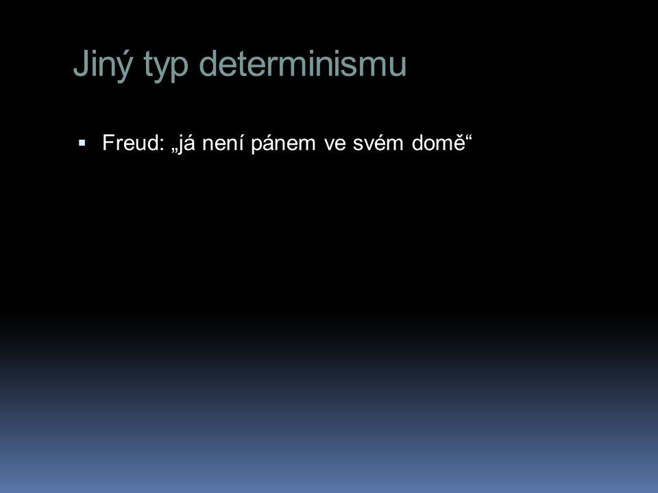 """Jiný typ determinismu  Freud: """"já není pánem ve svém domě"""""""