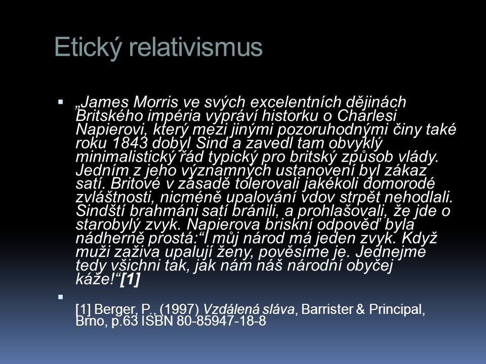 """Etický relativismus  """"James Morris ve svých excelentních dějinách Britského impéria vypráví historku o Charlesi Napierovi, který mezi jinými pozoruho"""