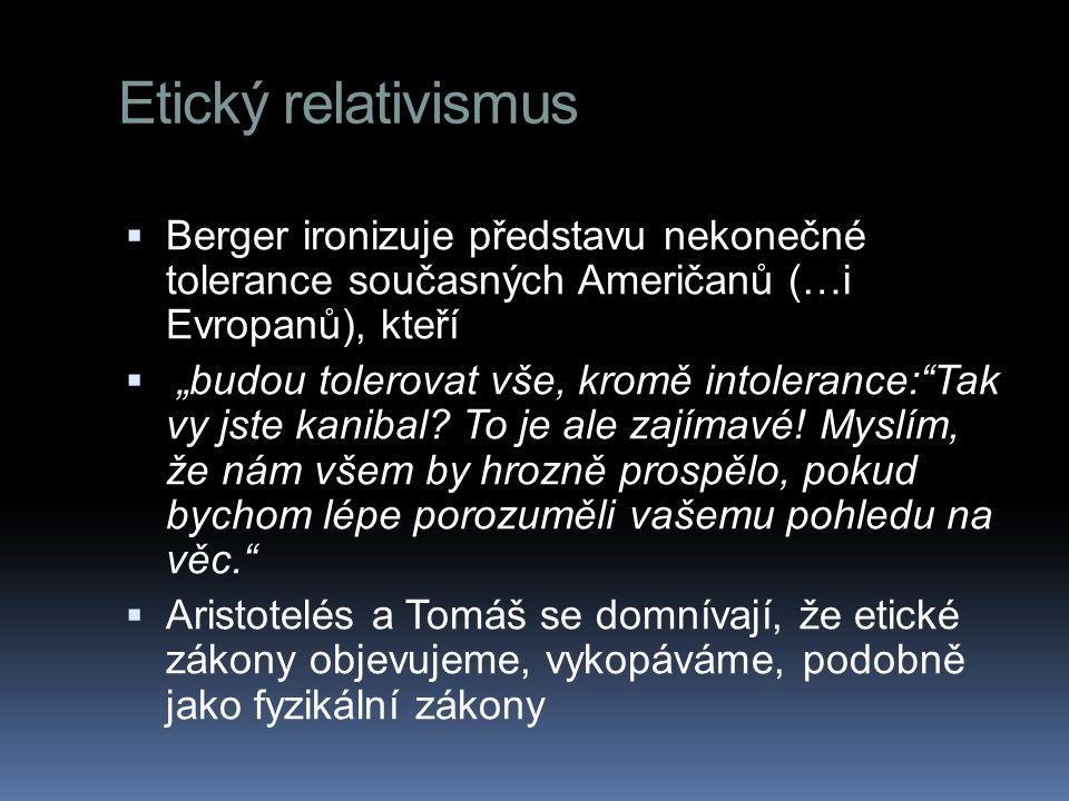 """Etický relativismus  Berger ironizuje představu nekonečné tolerance současných Američanů (…i Evropanů), kteří  """"budou tolerovat vše, kromě intoleran"""