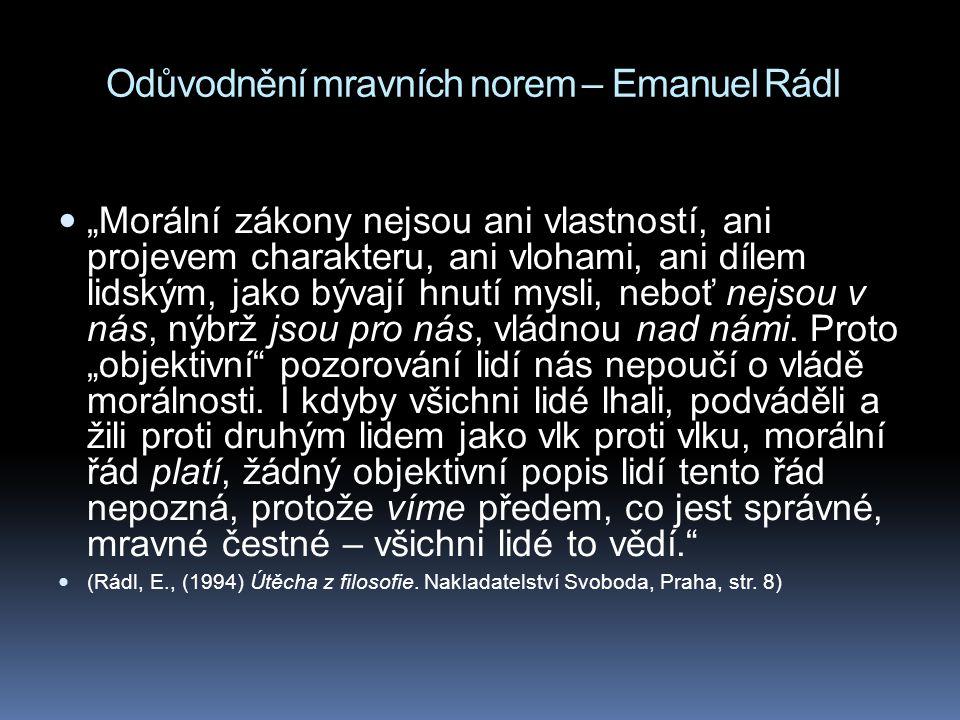 """Odůvodnění mravních norem – Emanuel Rádl """"Morální zákony nejsou ani vlastností, ani projevem charakteru, ani vlohami, ani dílem lidským, jako bývají h"""