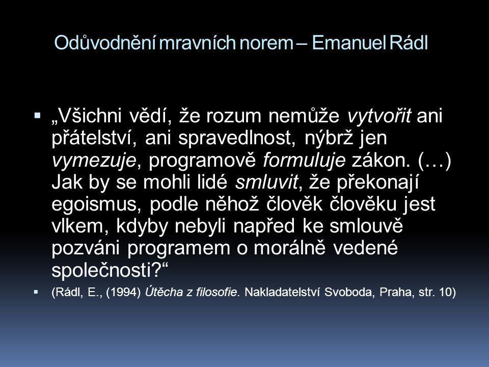 """Odůvodnění mravních norem – Emanuel Rádl  """"Všichni vědí, že rozum nemůže vytvořit ani přátelství, ani spravedlnost, nýbrž jen vymezuje, programově fo"""
