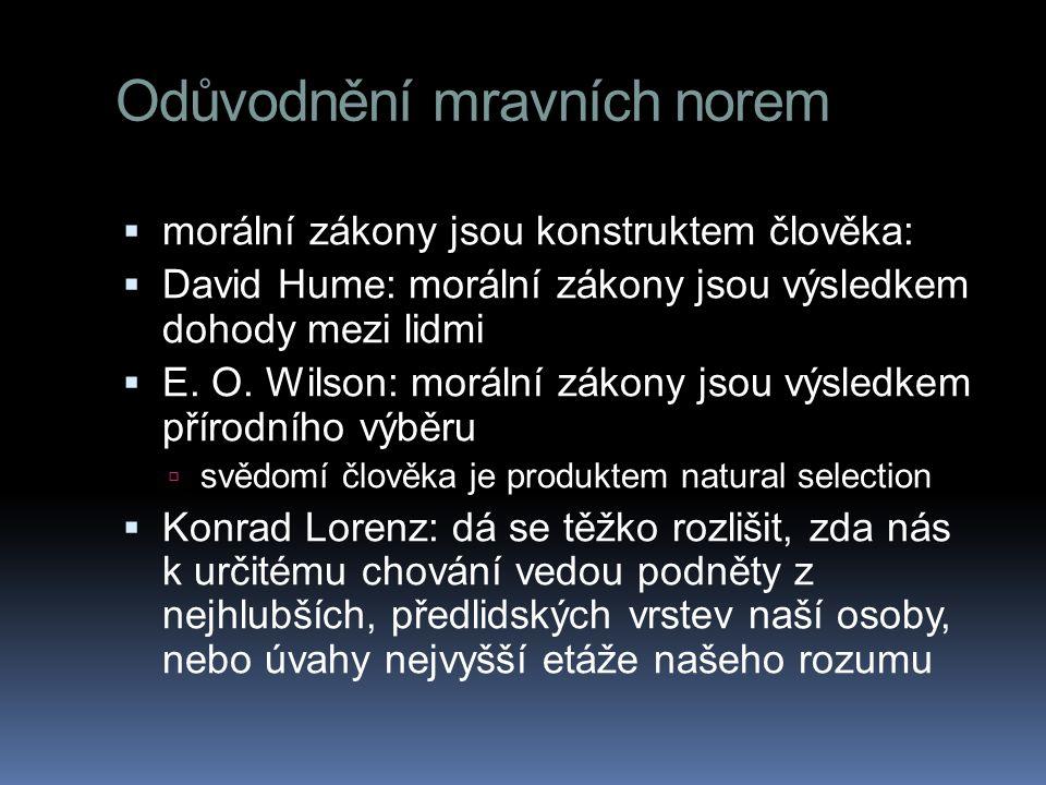 Odůvodnění mravních norem  morální zákony jsou konstruktem člověka:  David Hume: morální zákony jsou výsledkem dohody mezi lidmi  E. O. Wilson: mor