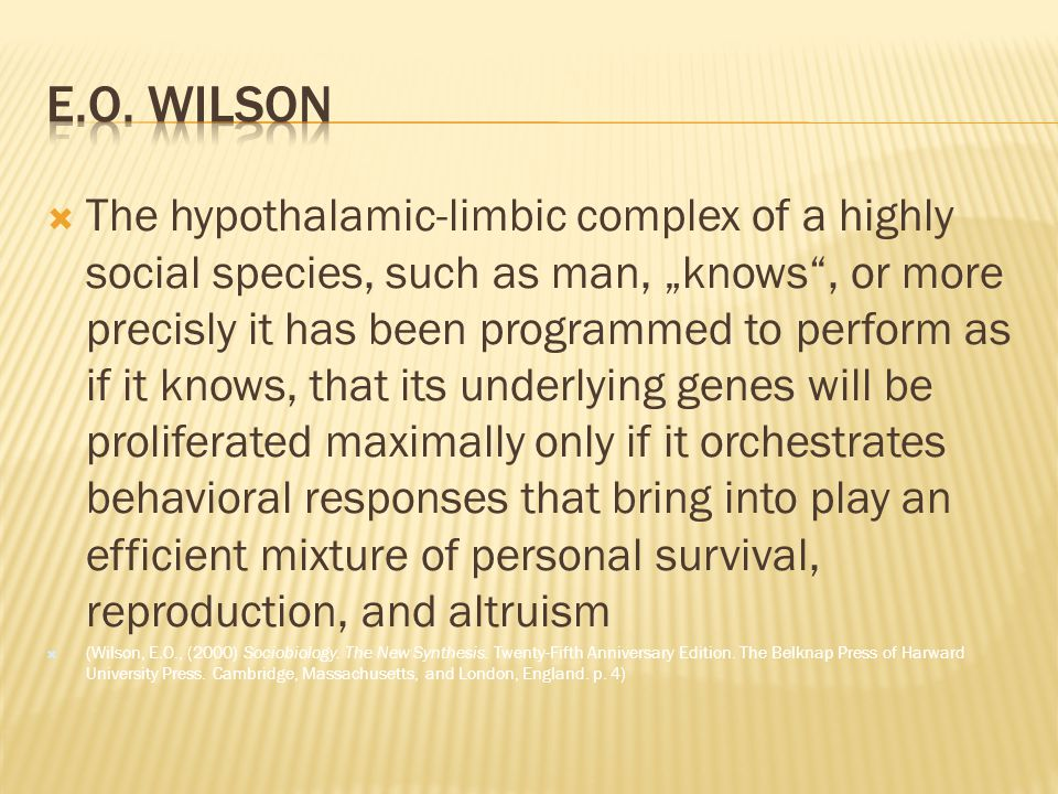 " The hypothalamic-limbic complex of a highly social species, such as man, ""knows"", or more precisly it has been programmed to perform as if it knows,"