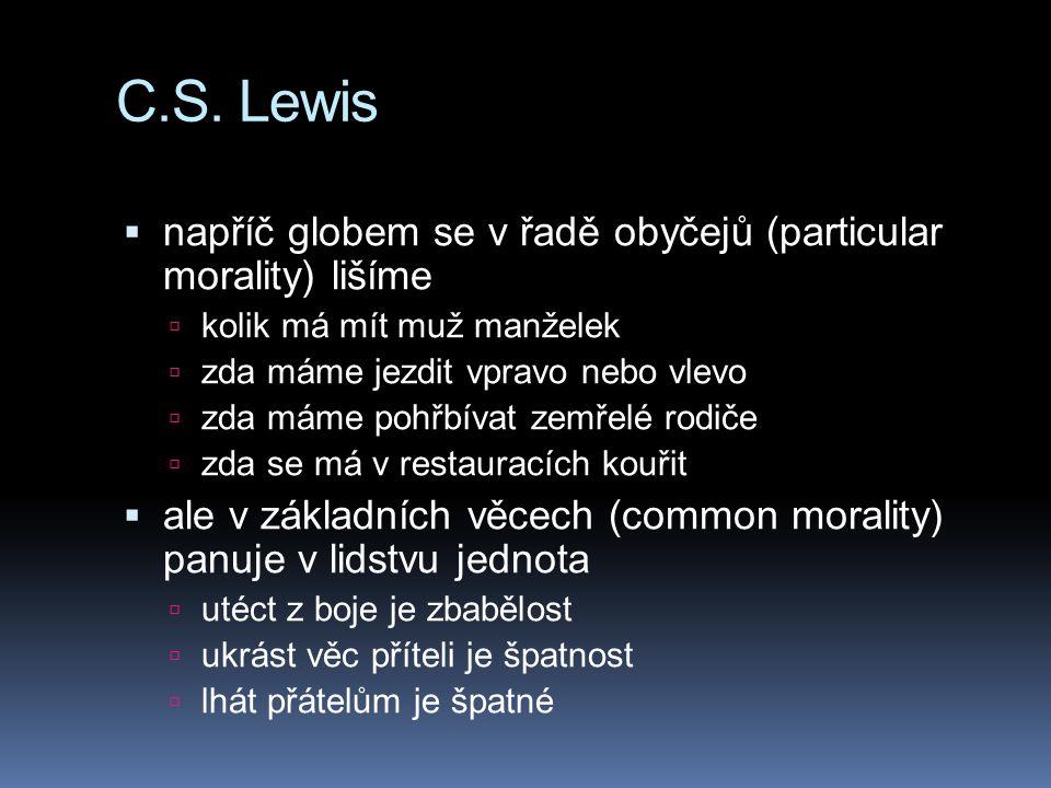 C.S. Lewis  napříč globem se v řadě obyčejů (particular morality) lišíme  kolik má mít muž manželek  zda máme jezdit vpravo nebo vlevo  zda máme p