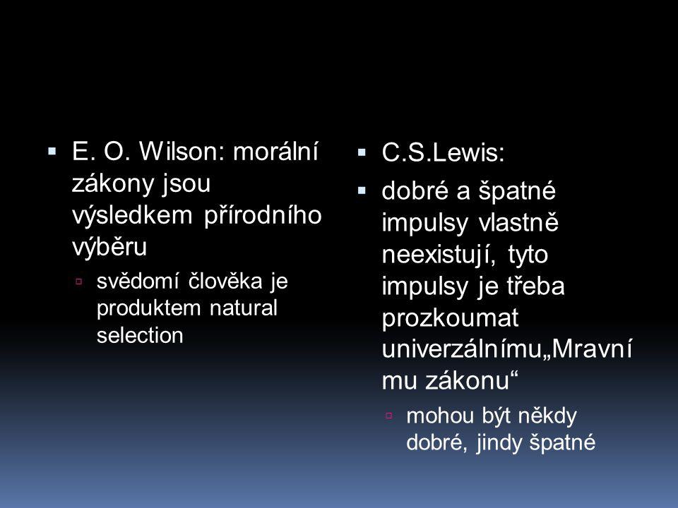  E. O. Wilson: morální zákony jsou výsledkem přírodního výběru  svědomí člověka je produktem natural selection  C.S.Lewis:  dobré a špatné impulsy