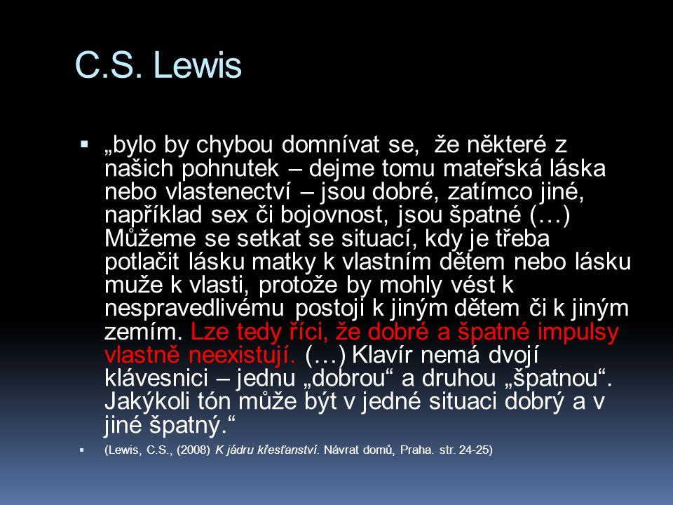 """C.S. Lewis  """"bylo by chybou domnívat se, že některé z našich pohnutek – dejme tomu mateřská láska nebo vlastenectví – jsou dobré, zatímco jiné, napří"""
