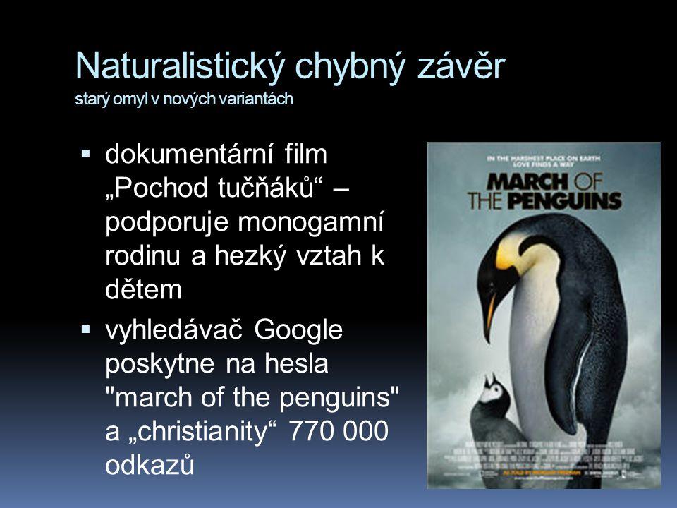 """Naturalistický chybný závěr starý omyl v nových variantách  dokumentární film """"Pochod tučňáků – podporuje monogamní rodinu a hezký vztah k dětem  vyhledávač Google poskytne na hesla march of the penguins a """"christianity 770 000 odkazů"""