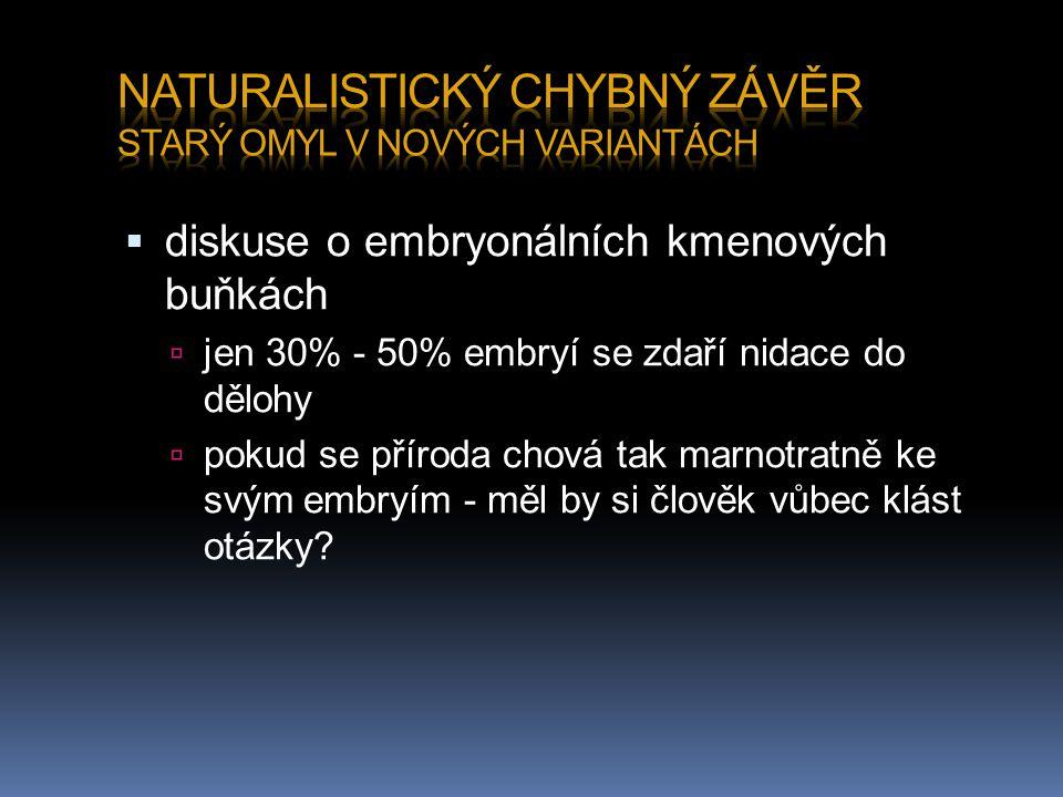  diskuse o embryonálních kmenových buňkách  jen 30% - 50% embryí se zdaří nidace do dělohy  pokud se příroda chová tak marnotratně ke svým embryím - měl by si člověk vůbec klást otázky?