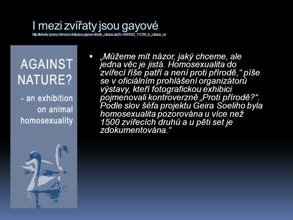 """I mezi zvířaty jsou gayové http://lidovky.zpravy.cz/i-mezi-zviraty-jsou-gayove-d0x-/ln_zabava.asp?c=A061023_111250_ln_zabava_vvr  """"Můžeme mít názor, jaký chceme, ale jedna věc je jistá."""