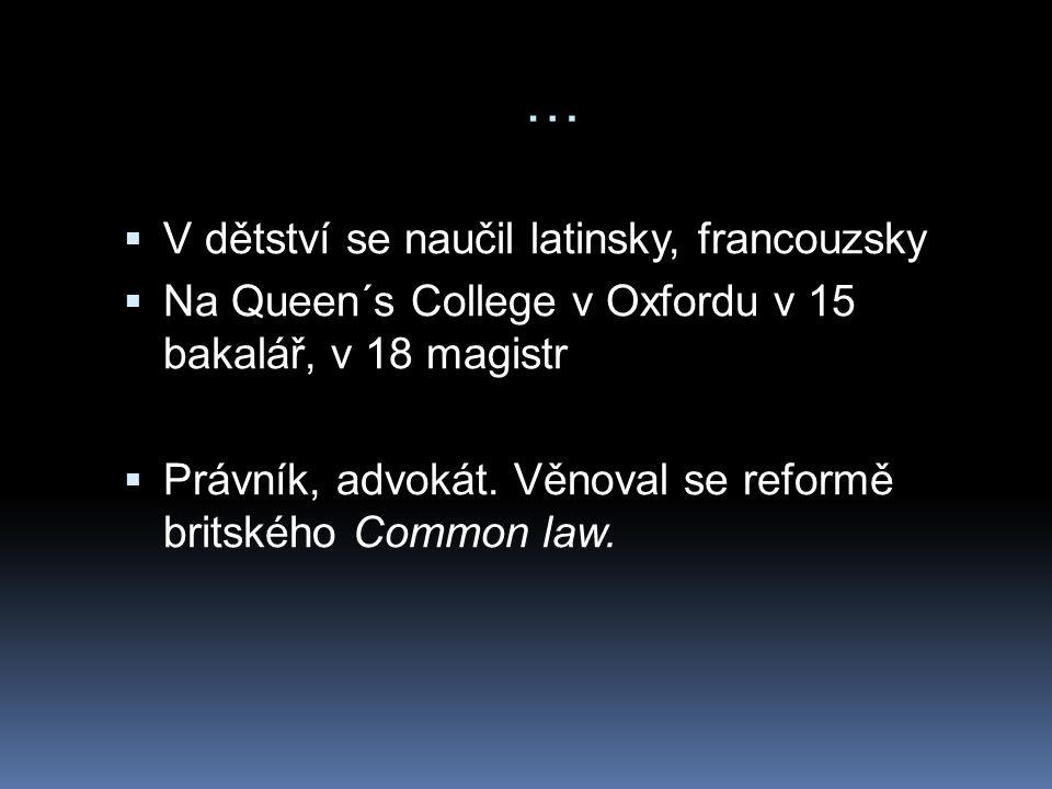 …  V dětství se naučil latinsky, francouzsky  Na Queen´s College v Oxfordu v 15 bakalář, v 18 magistr  Právník, advokát.