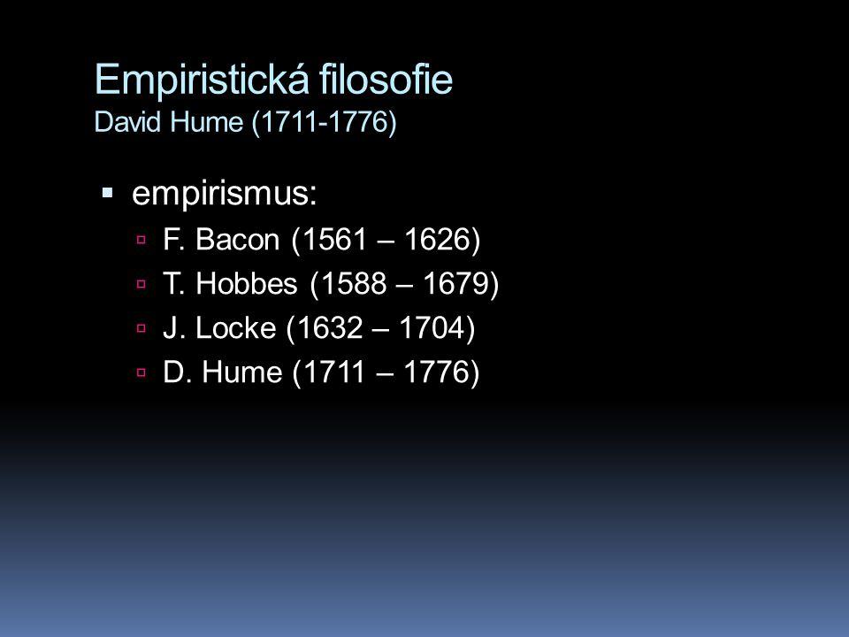 Empiristická filosofie David Hume (1711-1776)  empirismus:  F.