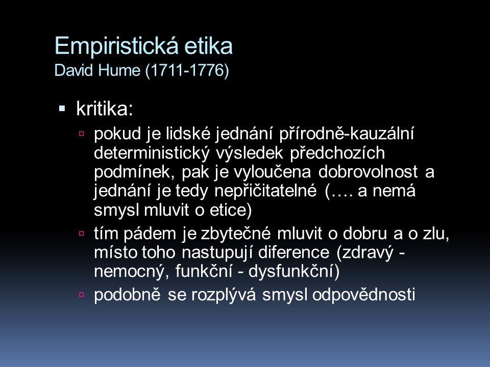 Empiristická etika David Hume (1711-1776)  kritika:  pokud je lidské jednání přírodně-kauzální deterministický výsledek předchozích podmínek, pak je vyloučena dobrovolnost a jednání je tedy nepřičitatelné (….