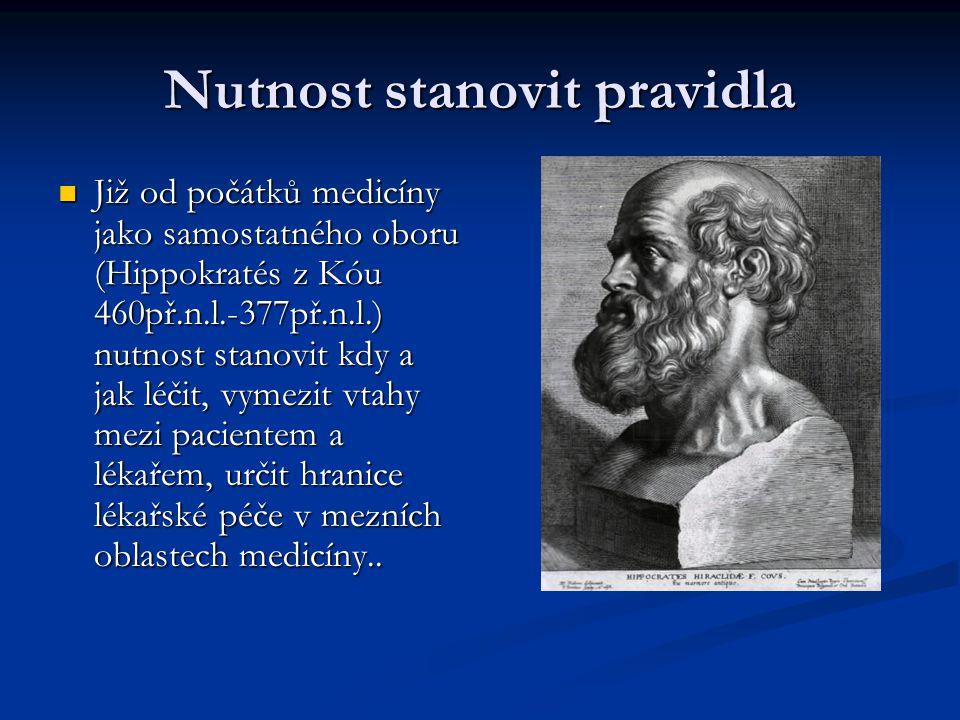 Nutnost stanovit pravidla Již od počátků medicíny jako samostatného oboru (Hippokratés z Kóu 460př.n.l.-377př.n.l.) nutnost stanovit kdy a jak léčit,
