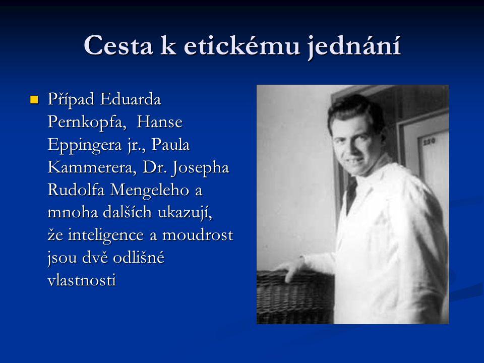 Cesta k etickému jednání Případ Eduarda Pernkopfa, Hanse Eppingera jr., Paula Kammerera, Dr. Josepha Rudolfa Mengeleho a mnoha dalších ukazují, že int