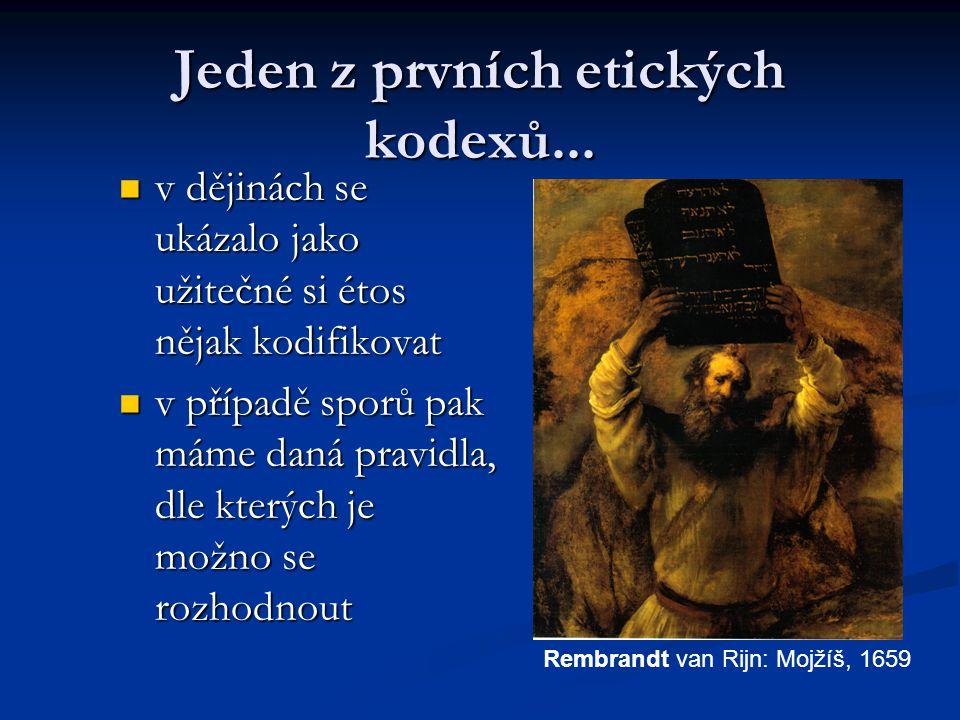 Jeden z prvních etických kodexů... v dějinách se ukázalo jako užitečné si étos nějak kodifikovat v dějinách se ukázalo jako užitečné si étos nějak kod