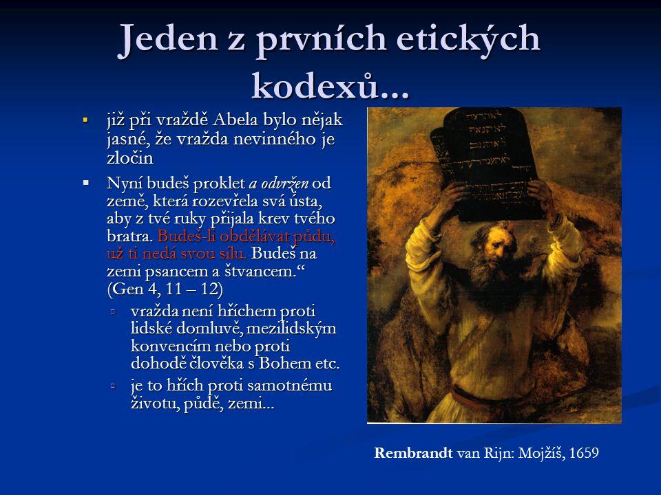 Jeden z prvních etických kodexů...  již při vraždě Abela bylo nějak jasné, že vražda nevinného je zločin  Nyní budeš proklet a odvržen od země, kter