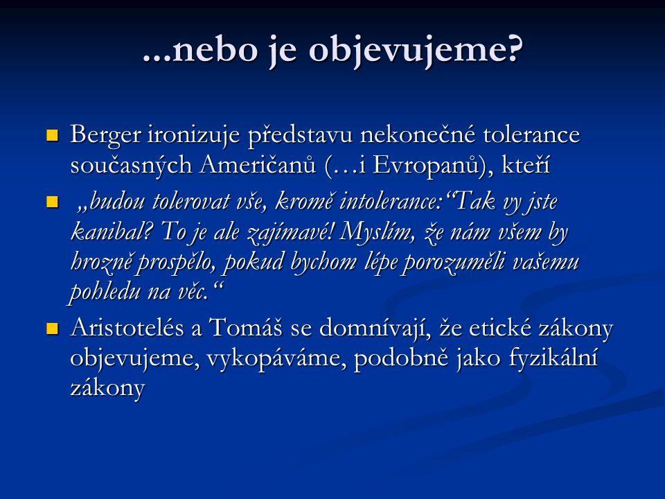 ...nebo je objevujeme? Berger ironizuje představu nekonečné tolerance současných Američanů (…i Evropanů), kteří Berger ironizuje představu nekonečné t