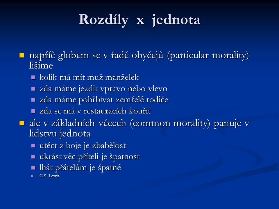 Rozdíly x jednota napříč globem se v řadě obyčejů (particular morality) lišíme napříč globem se v řadě obyčejů (particular morality) lišíme kolik má m