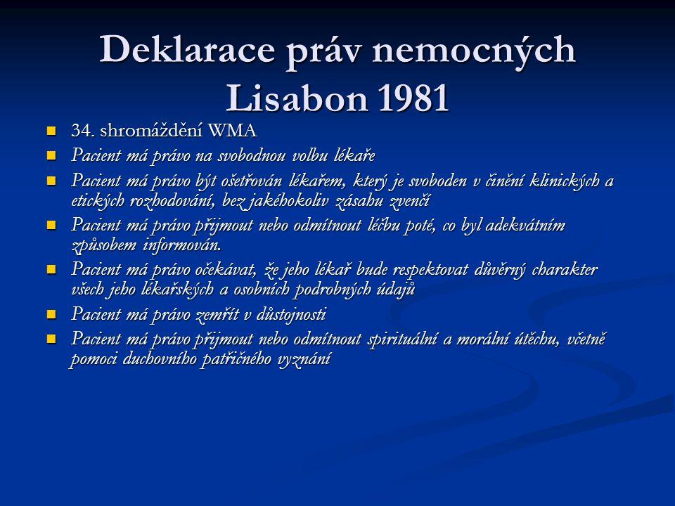 Deklarace práv nemocných Lisabon 1981 34. shromáždění WMA 34. shromáždění WMA Pacient má právo na svobodnou volbu lékaře Pacient má právo na svobodnou