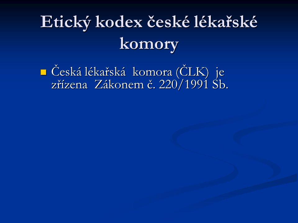 Etický kodex české lékařské komory Česká lékařská komora (ČLK) je zřízena Zákonem č. 220/1991 Sb. Česká lékařská komora (ČLK) je zřízena Zákonem č. 22