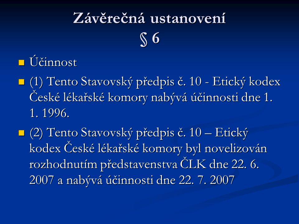 Závěrečná ustanovení § 6 Účinnost Účinnost (1) Tento Stavovský předpis č. 10 - Etický kodex České lékařské komory nabývá účinnosti dne 1. 1. 1996. (1)