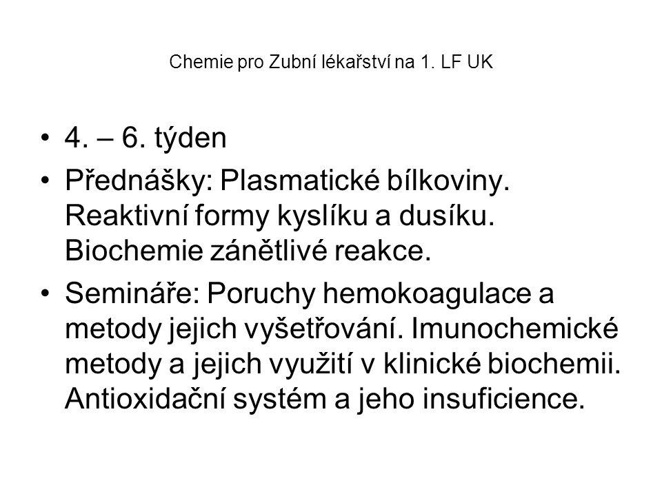Chemie pro Zubní lékařství na 1. LF UK 4. – 6. týden Přednášky: Plasmatické bílkoviny. Reaktivní formy kyslíku a dusíku. Biochemie zánětlivé reakce. S