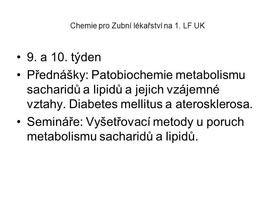 Chemie pro Zubní lékařství na 1. LF UK 9. a 10. týden Přednášky: Patobiochemie metabolismu sacharidů a lipidů a jejich vzájemné vztahy. Diabetes melli