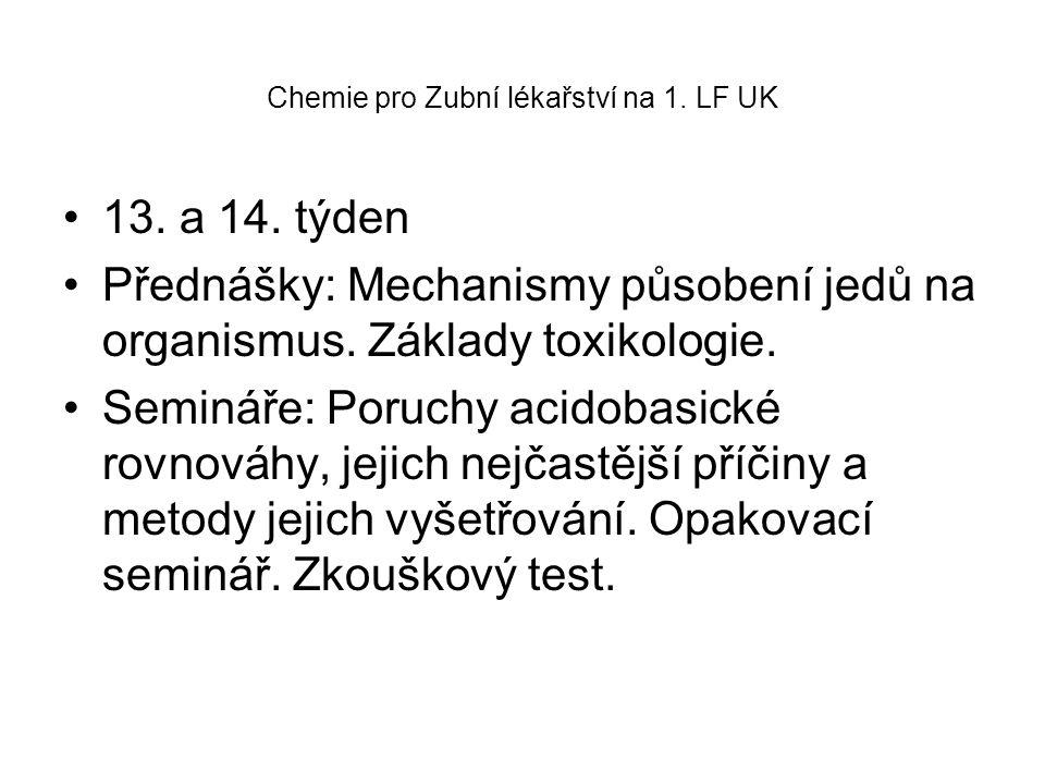 Chemie pro Zubní lékařství na 1. LF UK 13. a 14. týden Přednášky: Mechanismy působení jedů na organismus. Základy toxikologie. Semináře: Poruchy acido