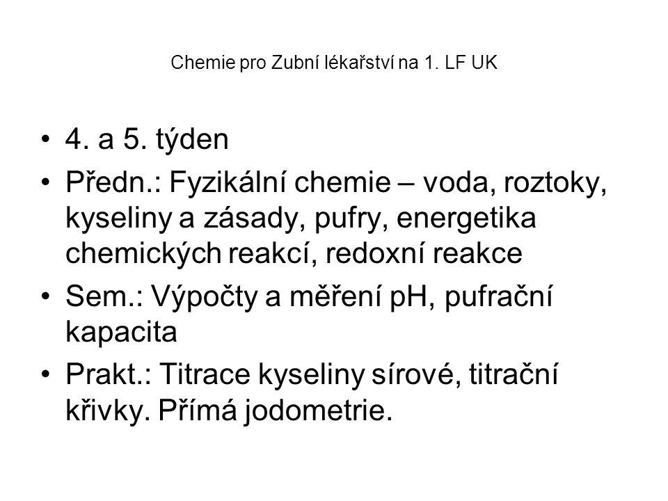 Chemie pro Zubní lékařství na 1. LF UK 4. a 5. týden Předn.: Fyzikální chemie – voda, roztoky, kyseliny a zásady, pufry, energetika chemických reakcí,