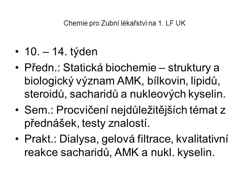 Chemie pro Zubní lékařství na 1. LF UK 10. – 14. týden Předn.: Statická biochemie – struktury a biologický význam AMK, bílkovin, lipidů, steroidů, sac