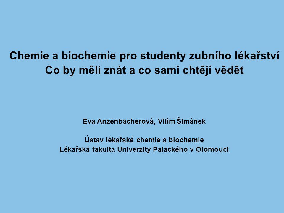 Chemie a biochemie pro studenty zubního lékařství Co by měli znát a co sami chtějí vědět Eva Anzenbacherová, Vilím Šimánek Ústav lékařské chemie a bio