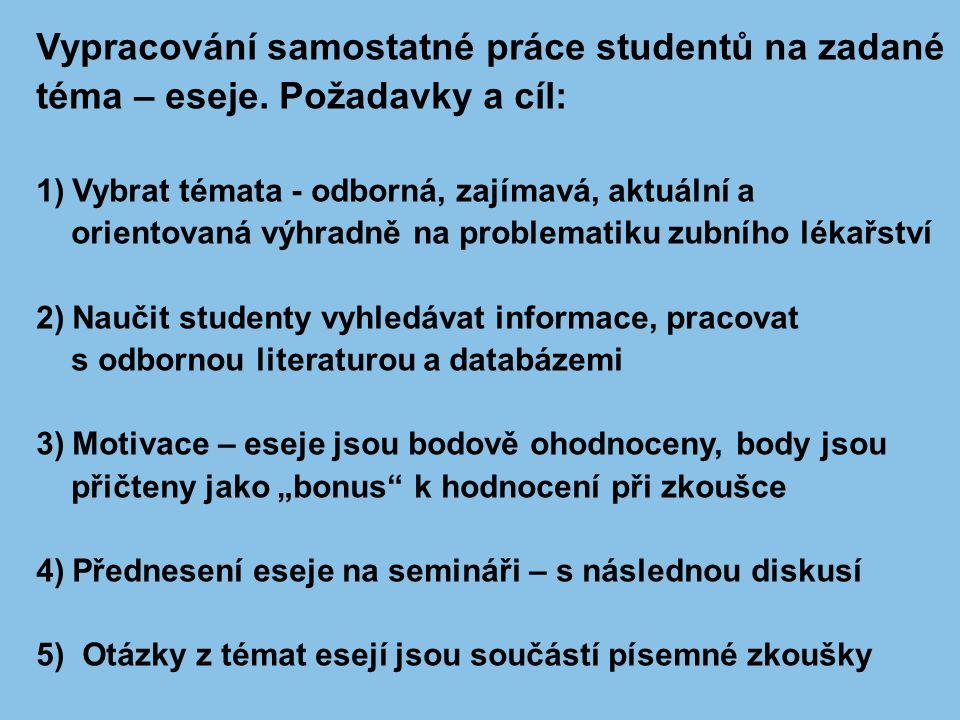 Vypracování samostatné práce studentů na zadané téma – eseje. Požadavky a cíl: 1)Vybrat témata - odborná, zajímavá, aktuální a orientovaná výhradně na