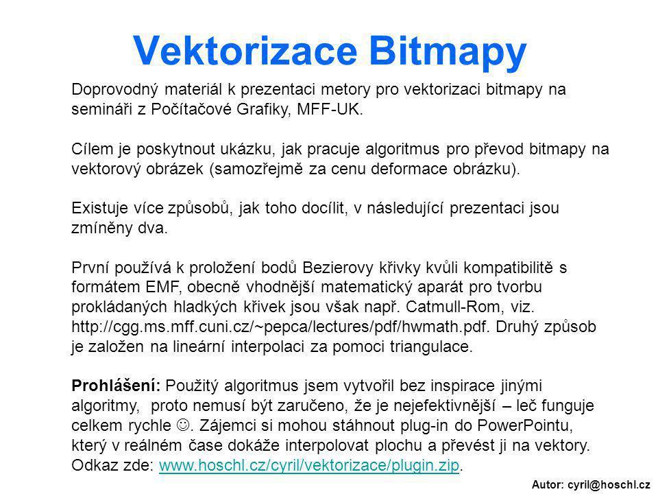 Autor: cyril@hoschl.cz Vektorizace Bitmapy Doprovodný materiál k prezentaci metory pro vektorizaci bitmapy na semináři z Počítačové Grafiky, MFF-UK. C