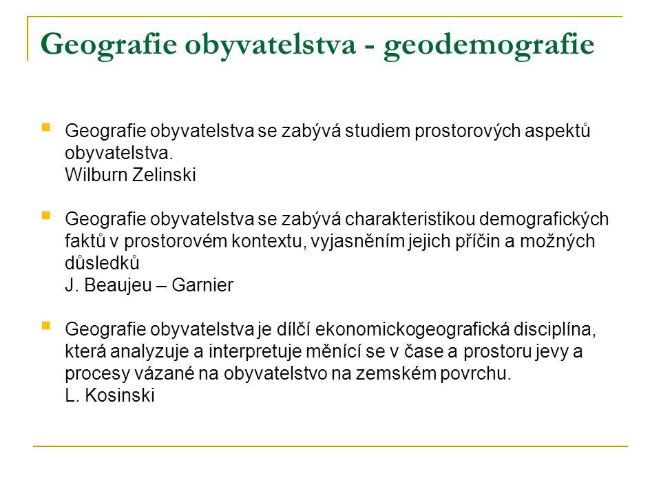 Geografie obyvatelstva - geodemografie  Geografie obyvatelstva se zabývá studiem prostorových aspektů obyvatelstva.