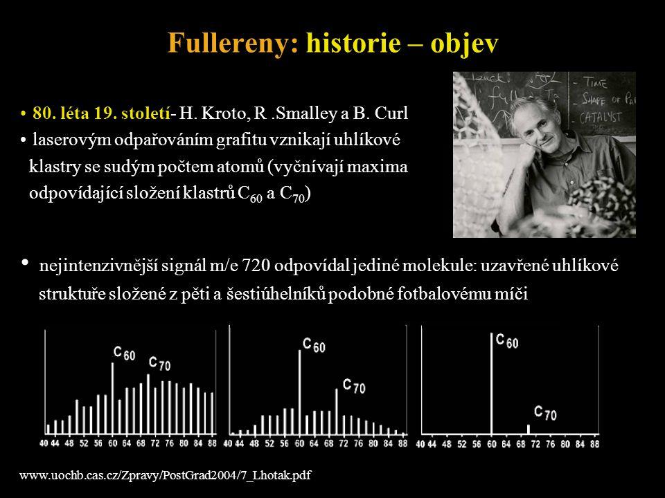 Fullereny: historie – objev 80. léta 19. století- H. Kroto, R.Smalley a B. Curl laserovým odpařováním grafitu vznikají uhlíkové klastry se sudým počte