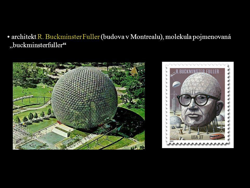 "architekt R. Buckminster Fuller (budova v Montrealu), molekula pojmenovaná ""buckminsterfuller"""