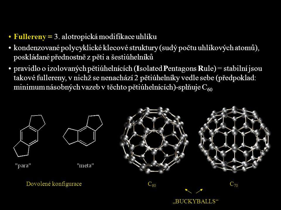 Fullereny = 3. alotropická modifikace uhlíku kondenzované polycyklické klecové struktury (sudý počtu uhlíkových atomů), poskládané přednostně z pěti a